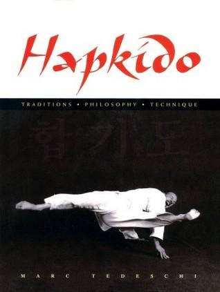 Hapkido: Traditions, Philosophy, Technique: Traditions, Philosophy, Technique