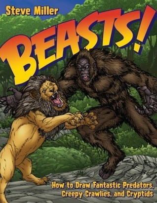 Beasts!: How to Draw Fantastic Predators, Creepy Crawlies, and Cryptids
