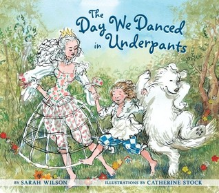 The Day We Danced in Underpants by Sarah Elizabeth Wilson