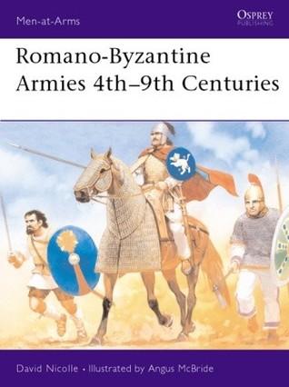 Romano-Byzantine Armies 4th–9th Centuries by David Nicolle