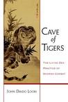 Cave of Tigers: The Living Zen Practice of Dharma Combat (Dharma Communications)