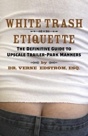 White Trash Etiquette by Verne Edstrom
