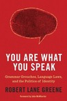 You Are What You Speak: Grammar Grouches, Language Laws, and the Politics of Identity