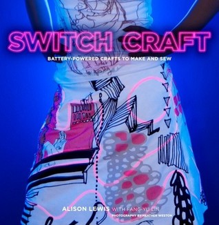 Switch Craft: Battery-Powered Crafts to Make and Sew