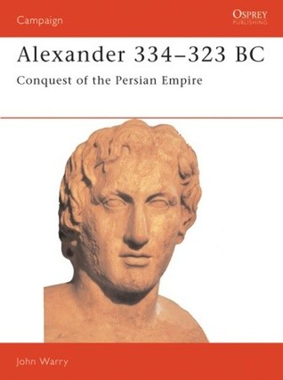 Alexander 334–323 BC: Conquest of the Persian Empire