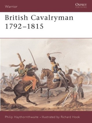British Cavalryman 1792–1815 by Philip J. Haythornthwaite