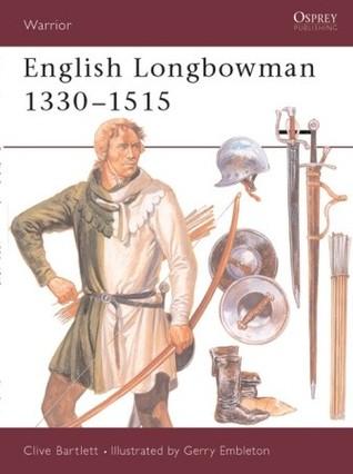 English Longbowman 1330–1515 by Clive Bartlett