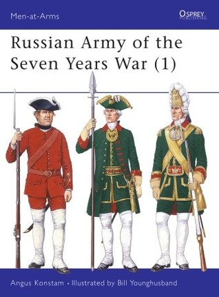 Russian Army of the Seven Years War, Volume I (Men at Arms, #297)
