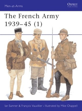 The French Army 1939-45 (1) (Men-At-Arms Series, 315)
