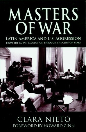 Masters of War: Latin America and U.S. Agression From the Cuban Revolution Through the Clinton Years