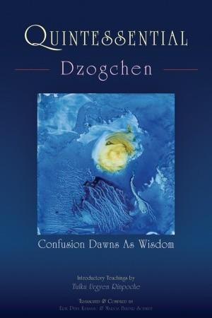 Quintessential Dzogchen by Tulku Urgyen