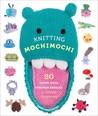 Knitting Mochimochi: 20 Super-Cute Strange Designs for Knitted Amigurumi