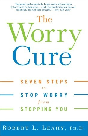 The Worry Cure by Robert L. Leahy
