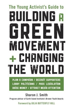 The Young Activist's Guide to Building a Green Movement and C... by Sharon J. Smith