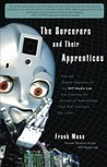 The Sorcerers and Their Apprentices: How the Digital Magicians of the MIT Media Lab Are Creating the Innovative Technologies That Will Transform Our Lives