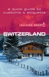 Switzerland - Culture Smart!: The Essential Guide to Customs  Culture