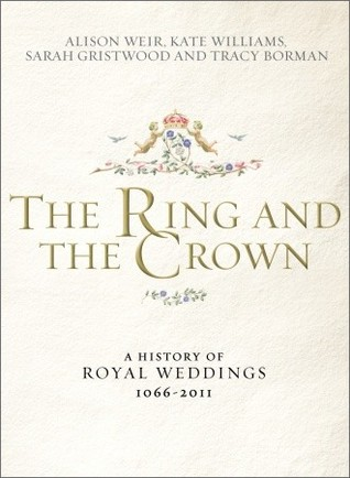 The Ring and the Crown: A History of Royal Weddings 1066-2011