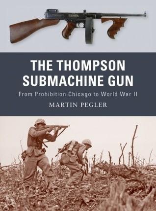 the-thompson-submachine-gun-from-prohibition-chicago-to-world-war-ii