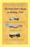 The Good Girl's Guide to Getting Lost by Rachel Friedman