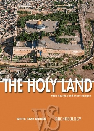 The Holy Land: Archaeological Guide to Israel, Sinai and Jordan: Archaeological Guide to Israel, Sinai and Jordan