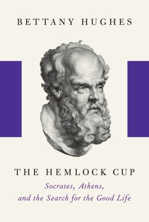 the-hemlock-cup-socrates-athens-and-the-search-for-the-good-life