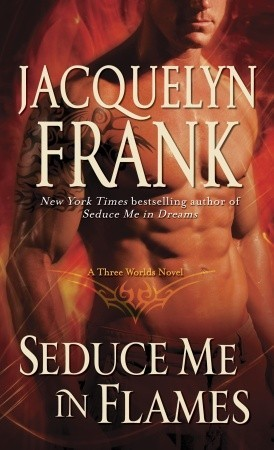 Seduce Me in Flames(Three Worlds 2)