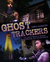 Ghost Trackers: The Unreal World of Ghosts, Ghost-Hunting, and the Paranormal