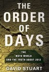 The Order of Days: The Maya World and the Truth About 2012