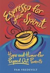 Espresso for Your Spirit: Hope and Humor for Pooped-Out Parents