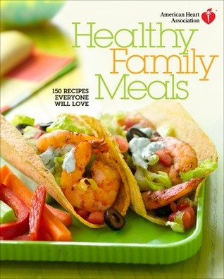 American heart association healthy family meals 150 recipes american heart association healthy family meals 150 recipes everyone will love forumfinder Image collections