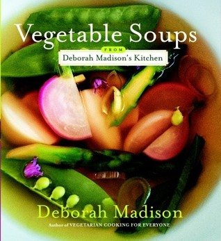 Vegetable Soups from Deborah Madisons Ki...