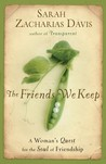 The Friends We Keep: A Woman's Quest for the Soul of Friendship