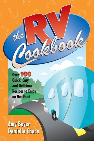 The RV Cookbook: Over 100 Quick, Easy, and Delicious Recipes to Enjoy on the Road