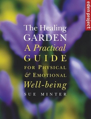The Healing Garden: A Practical Guide for Physical Emotional Well-Being