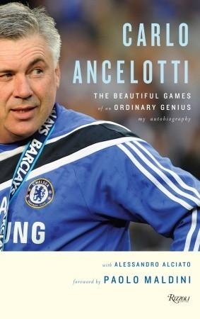 Carlo Ancelotti: The Beautiful Games of an Ordinary Genius