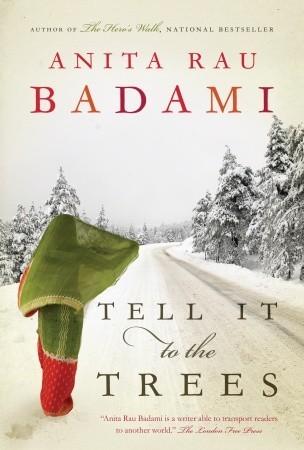 Tell It to the Trees by Anita Rau Badami