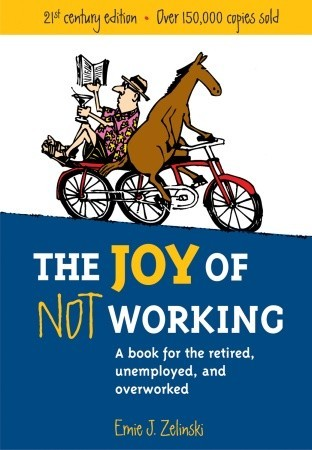 The Joy of Not Working: A Book for the Retired, Unemployed and Overworked