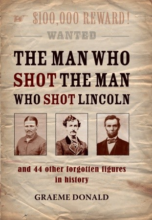 The Man who shot the Man who shot Lincoln by Graeme Donald