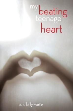 My Beating Teenage Heart by C.K. Kelly Martin