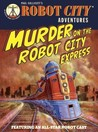 Murder on the Robot City Express (Robot City Adventures, #4)