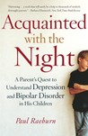 Acquainted with the Night: A Parent's Quest to Understand Depression and Bipolar Disorder in His Children