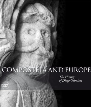Compostela and Europe: The Story of Diego Gelmirez