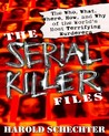 The Serial Killer Files: The Who, What, Where, How, and Why of the World's Most Terrifying Murderers by Harold Schechter