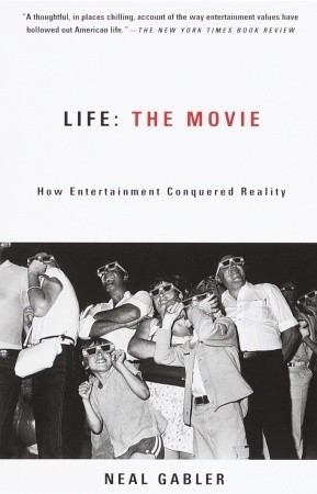 Life: The Movie - How Entertainment Conquered Reality