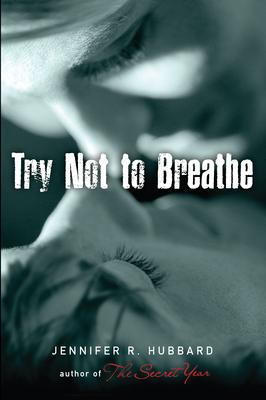 Try Not to Breathe by Jennifer R. Hubbard