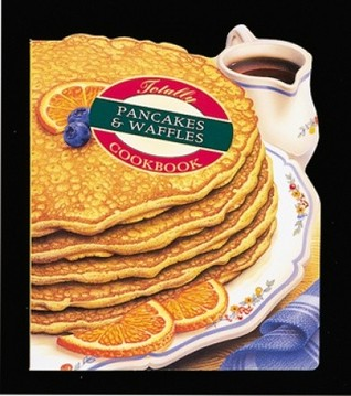 Totally Pancakes and Waffles Cookbook by Helene Siegel