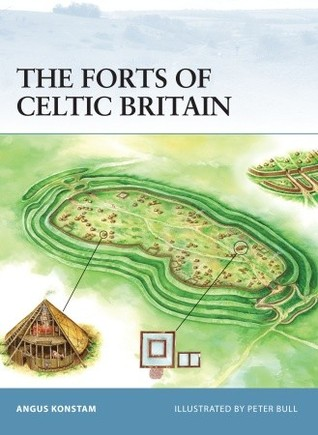 The Forts of Celtic Britain (Osprey Fortress #50)
