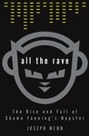 All the Rave : The Rise and Fall of Shawn Fanning's Napster