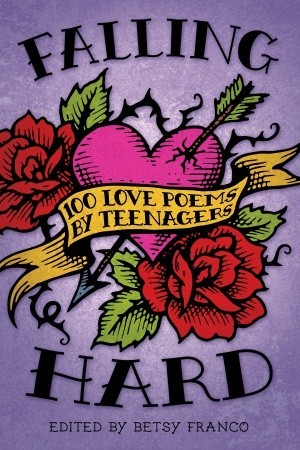 Ebook Falling Hard: 100 Love Poems by Teenagers by Betsy Franco TXT!