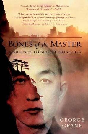 Bones of the Master: A Journey to Secret Mongolia
